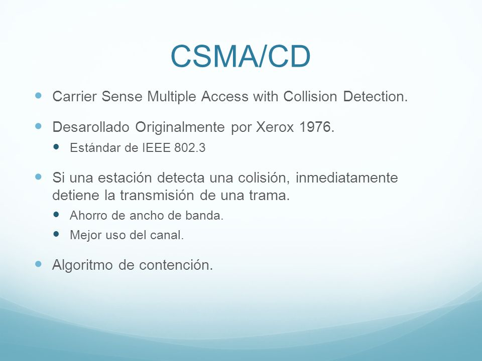 CSMA/CD Carrier Sense Multiple Access with Collision Detection.