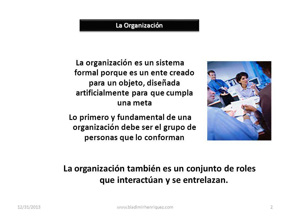 La Organización La organización es un sistema formal porque es un ente creado para un objeto, diseñada artificialmente para que cumpla una meta.