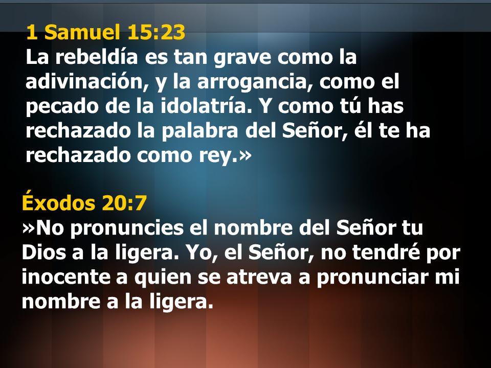 1 Samuel 15:23 La rebeldía es tan grave como la adivinación, y la arrogancia, como el pecado de la idolatría. Y como tú has rechazado la palabra del Señor, él te ha rechazado como rey.»
