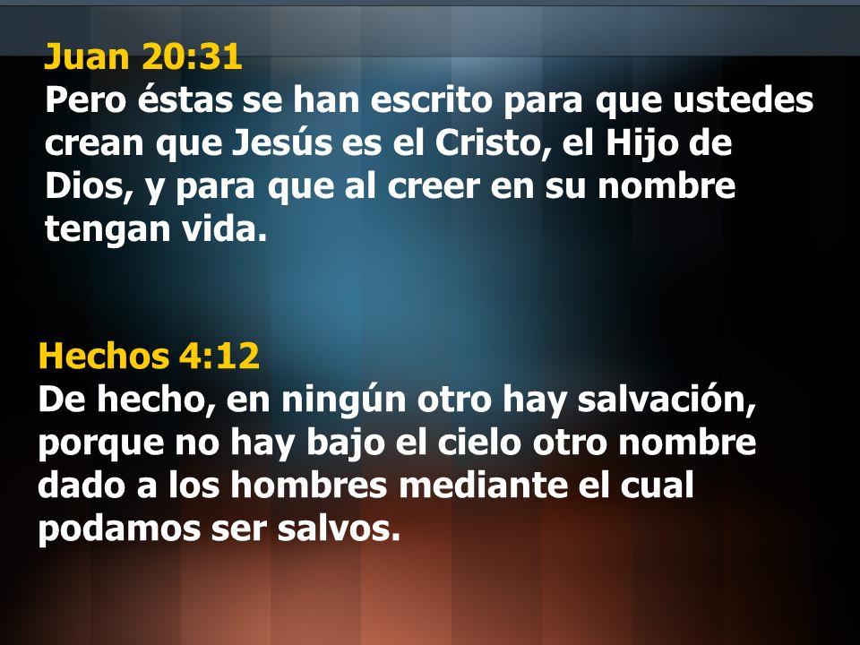 Juan 20:31 Pero éstas se han escrito para que ustedes crean que Jesús es el Cristo, el Hijo de Dios, y para que al creer en su nombre tengan vida.
