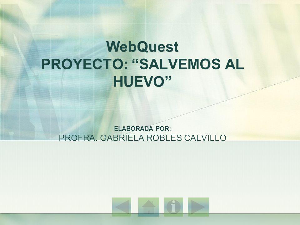 WebQuest PROYECTO: SALVEMOS AL HUEVO ELABORADA POR: PROFRA