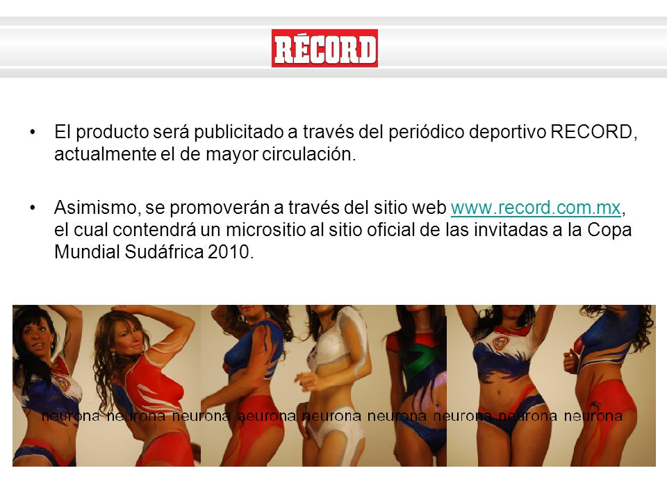 El producto será publicitado a través del periódico deportivo RECORD, actualmente el de mayor circulación.