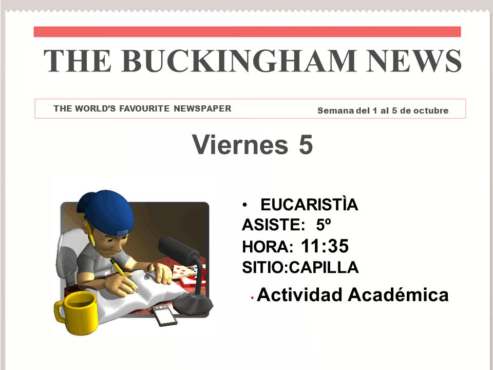 THE BUCKINGHAM NEWS Viernes 5 EUCARISTÌA ASISTE: 5º HORA: 11:35