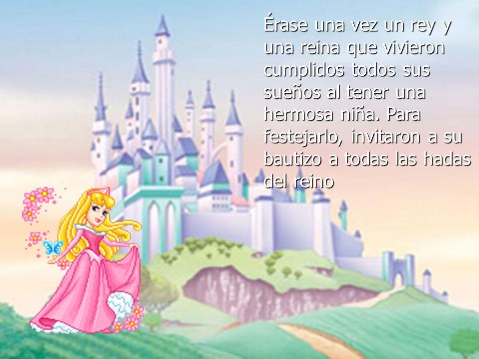 Érase una vez un rey y una reina que vivieron cumplidos todos sus sueños al tener una hermosa niña.