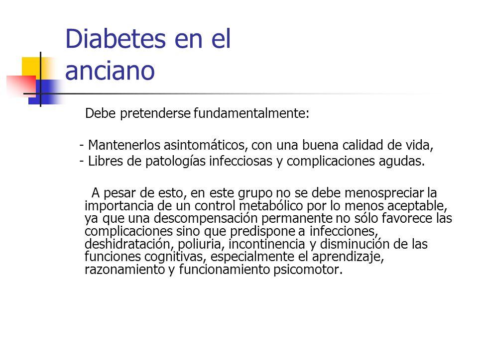 Diabetes en el anciano Debe pretenderse fundamentalmente: - Mantenerlos asintomáticos, con una buena calidad de vida,