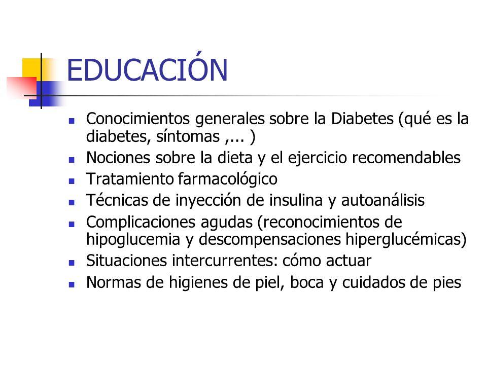 EDUCACIÓNConocimientos generales sobre la Diabetes (qué es la diabetes, síntomas ,... ) Nociones sobre la dieta y el ejercicio recomendables.