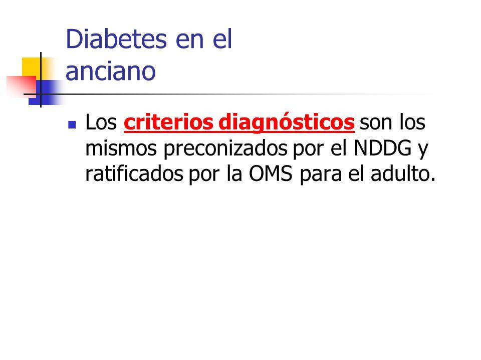 Diabetes en el anciano Los criterios diagnósticos son los mismos preconizados por el NDDG y ratificados por la OMS para el adulto.