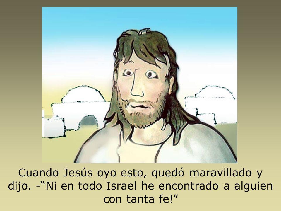 Cuando Jesús oyo esto, quedó maravillado y dijo