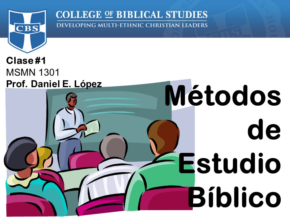Clase #1 MSMN 1301 Prof. Daniel E. López Métodos de Estudio Bíblico