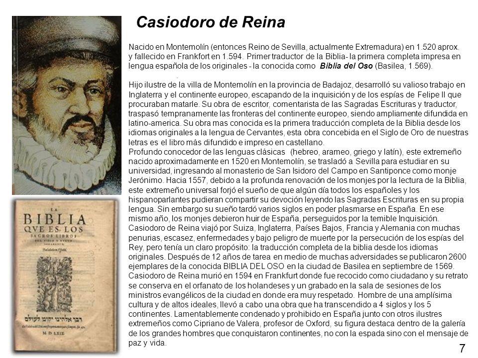 Casiodoro de Reina Nacido en Montemolín (entonces Reino de Sevilla, actualmente Extremadura) en 1.520 aprox.