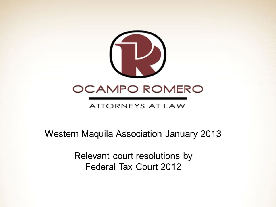 Western Maquila Association January 2013 Relevant court resolutions by