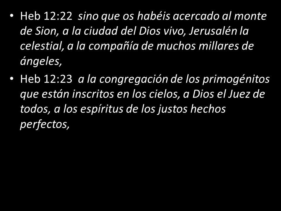Heb 12:22 sino que os habéis acercado al monte de Sion, a la ciudad del Dios vivo, Jerusalén la celestial, a la compañía de muchos millares de ángeles,