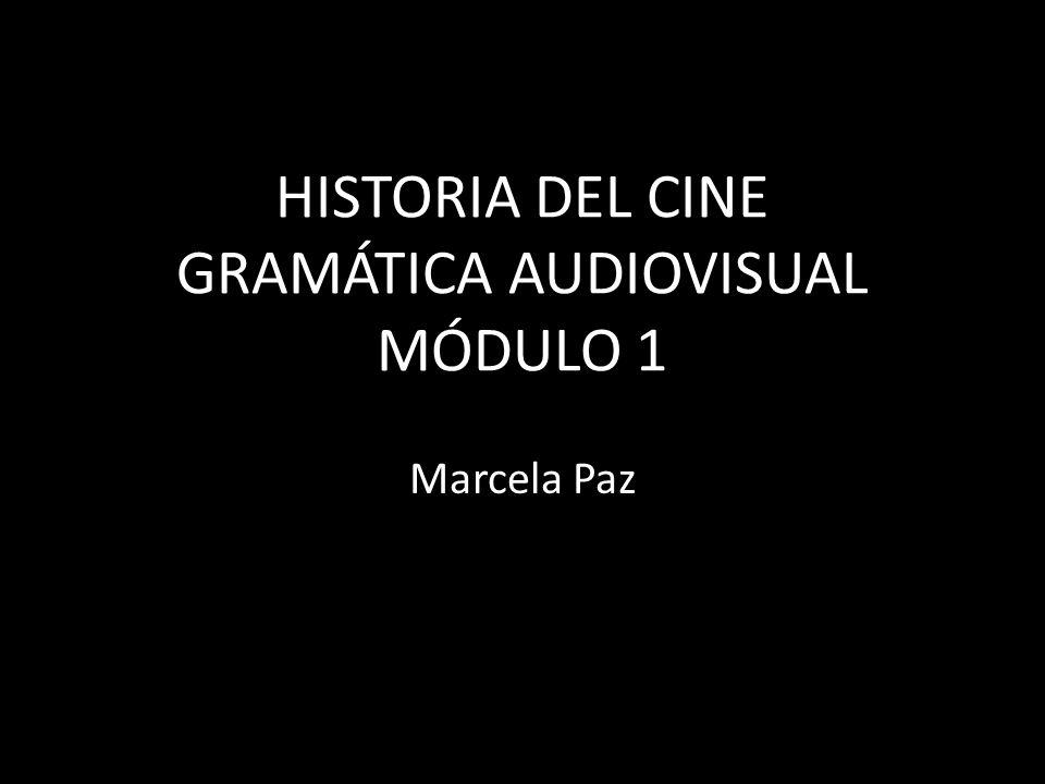 HISTORIA DEL CINE GRAMÁTICA AUDIOVISUAL MÓDULO 1