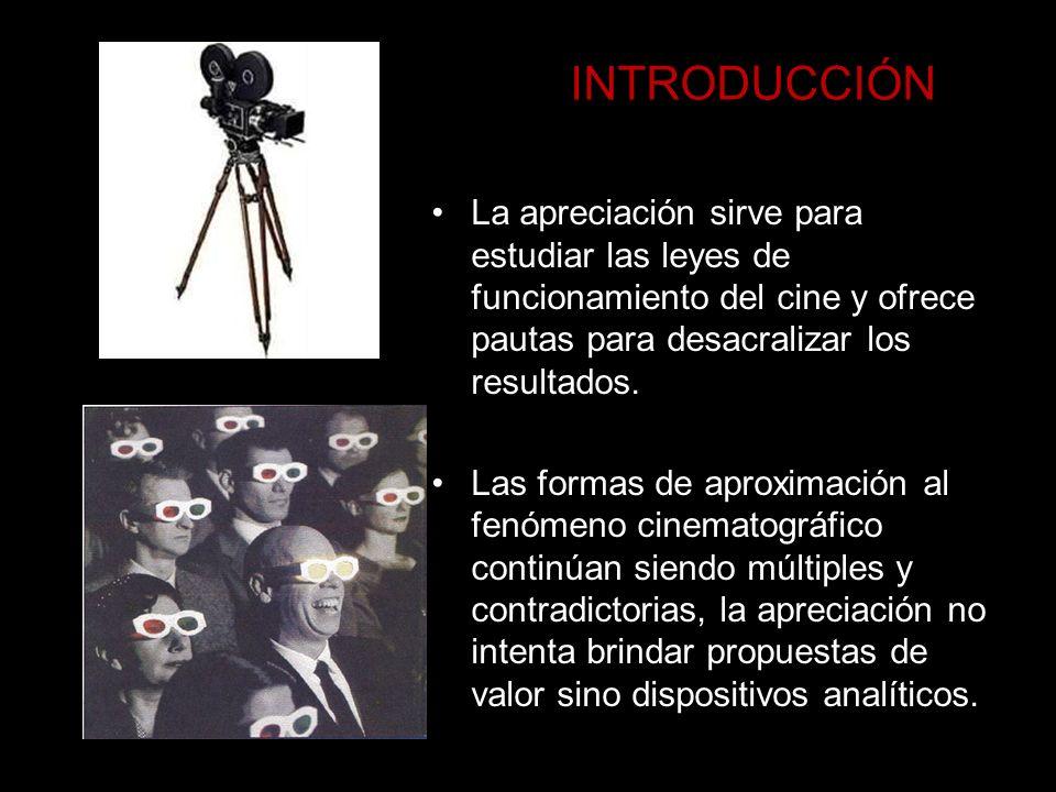 INTRODUCCIÓN La apreciación sirve para estudiar las leyes de funcionamiento del cine y ofrece pautas para desacralizar los resultados.