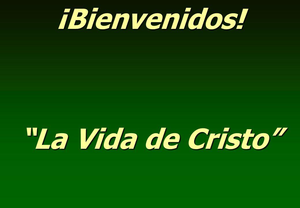 ¡Bienvenidos! La Vida de Cristo