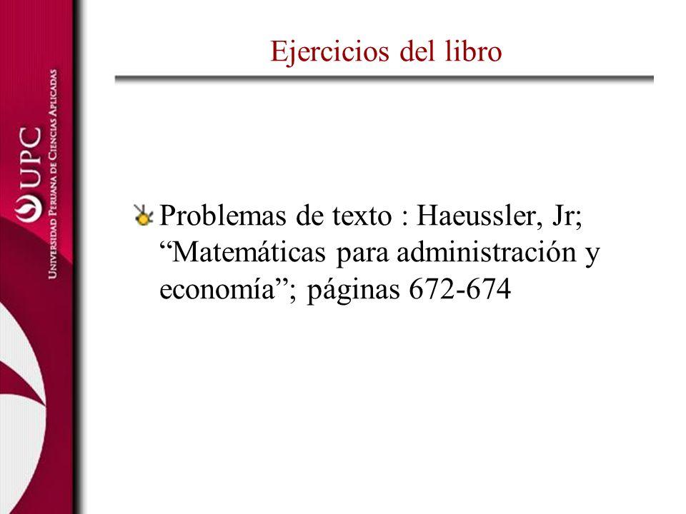 Ejercicios del libroProblemas de texto : Haeussler, Jr; Matemáticas para administración y economía ; páginas 672-674.