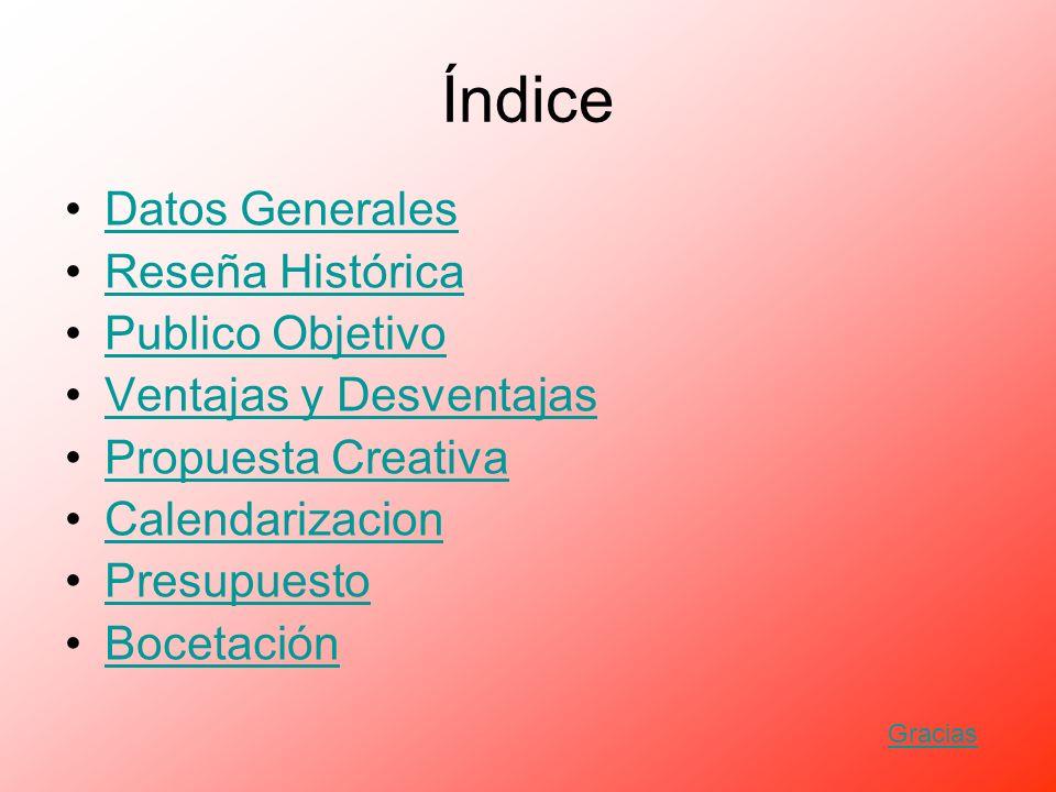 Índice Datos Generales Reseña Histórica Publico Objetivo
