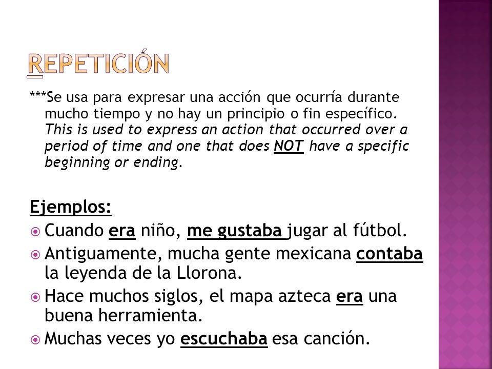 Repetición Ejemplos: Cuando era niño, me gustaba jugar al fútbol.