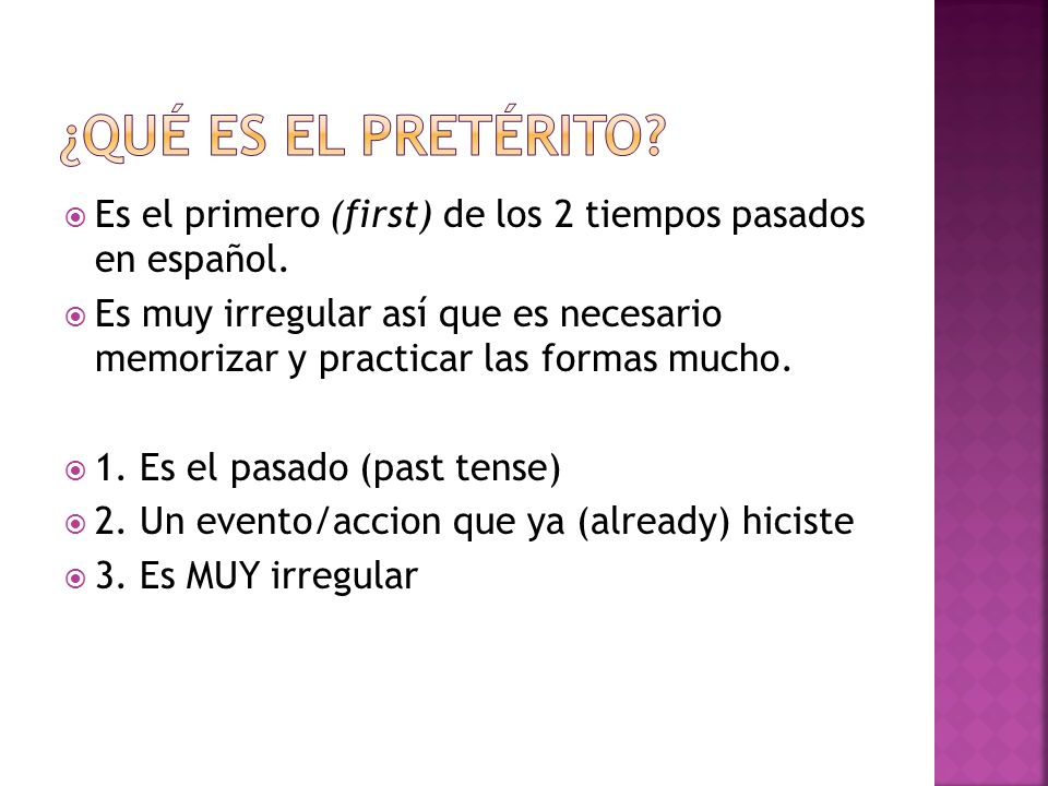 ¿Qué es el pretérito Es el primero (first) de los 2 tiempos pasados en español.