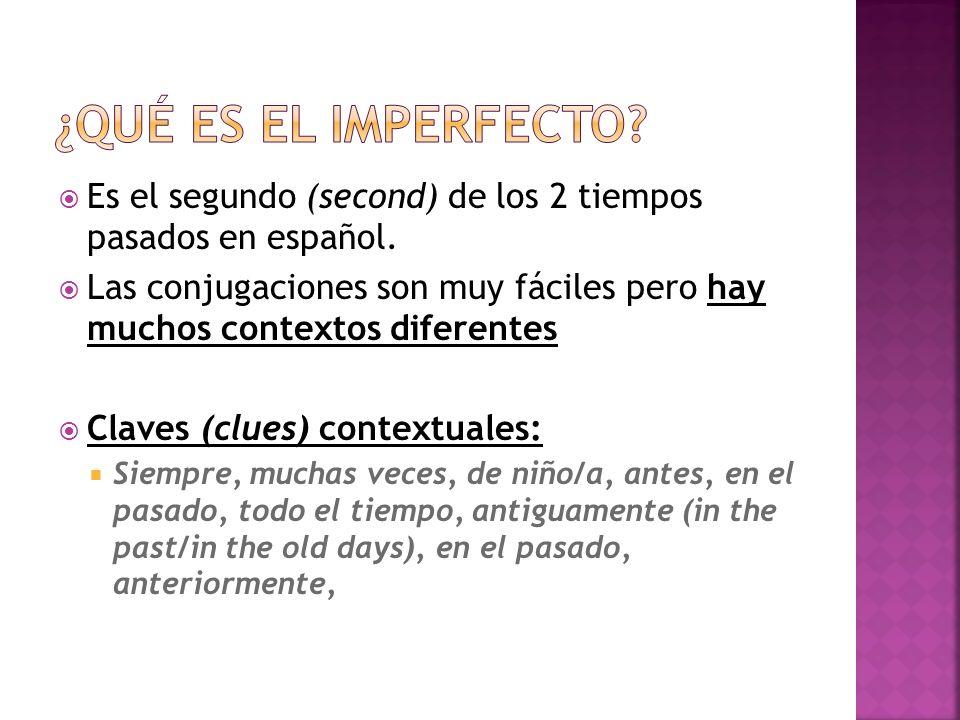 ¿Qué es el imperfecto Es el segundo (second) de los 2 tiempos pasados en español.