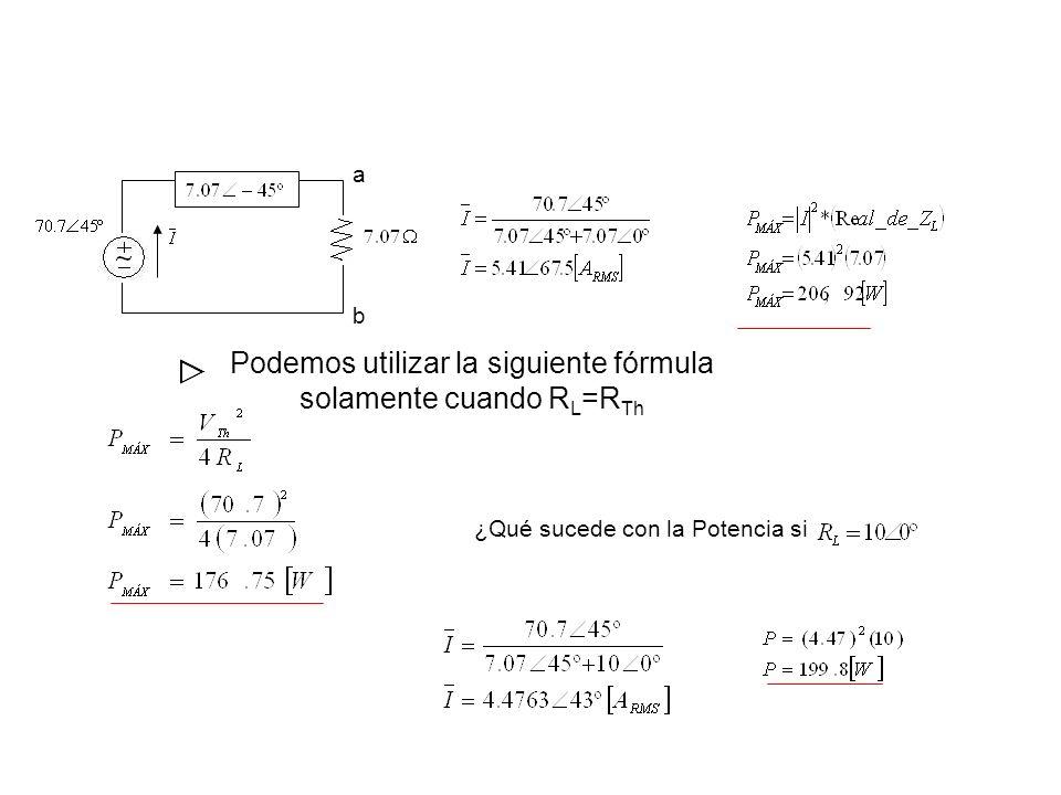 Podemos utilizar la siguiente fórmula solamente cuando RL=RTh