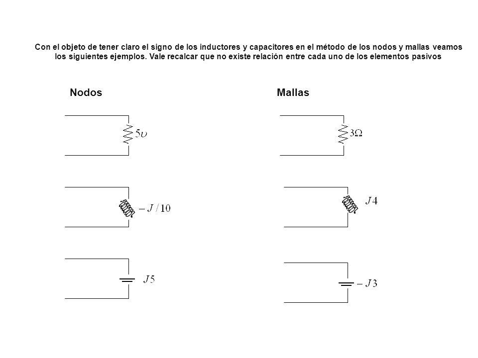 Con el objeto de tener claro el signo de los inductores y capacitores en el método de los nodos y mallas veamos
