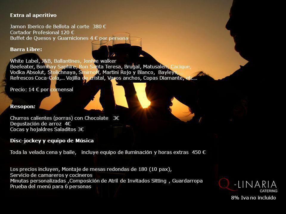 Extra al aperitivoJamon Iberico de Bellota al corte 380 € Cortador Profesional 120 € Buffet de Quesos y Guarniciones 4 € por persona.