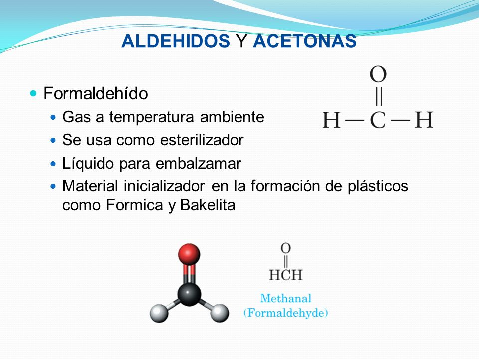 ALDEHIDOS Y ACETONAS Formaldehído Gas a temperatura ambiente