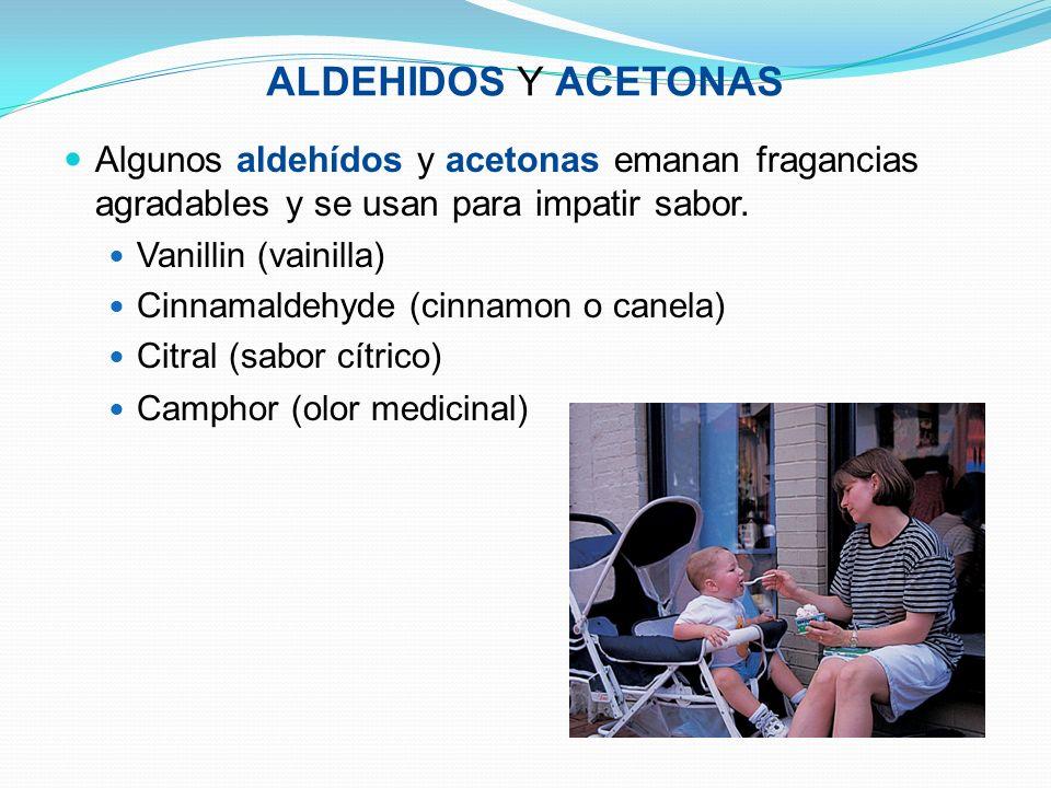 ALDEHIDOS Y ACETONAS Algunos aldehídos y acetonas emanan fragancias agradables y se usan para impatir sabor.