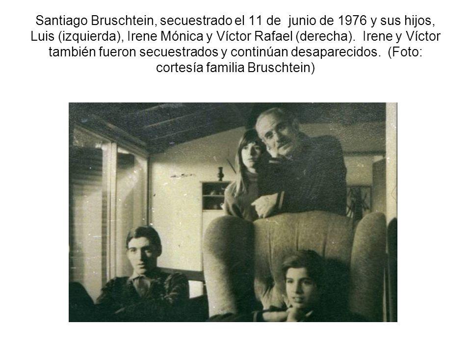 Santiago Bruschtein, secuestrado el 11 de junio de 1976 y sus hijos, Luis (izquierda), Irene Mónica y Víctor Rafael (derecha).