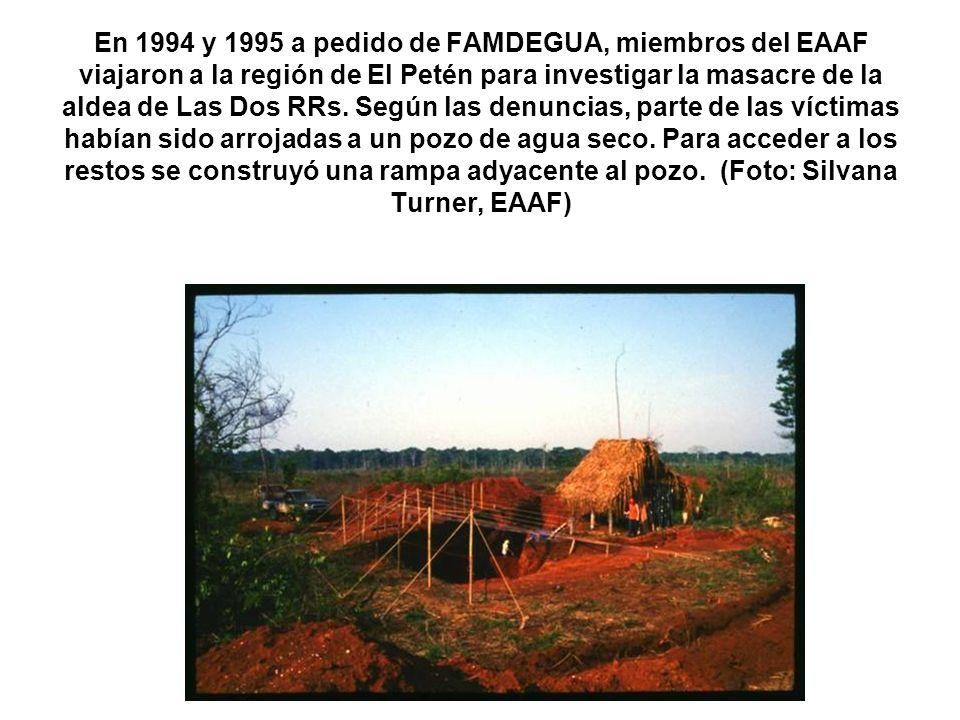 En 1994 y 1995 a pedido de FAMDEGUA, miembros del EAAF viajaron a la región de El Petén para investigar la masacre de la aldea de Las Dos RRs.