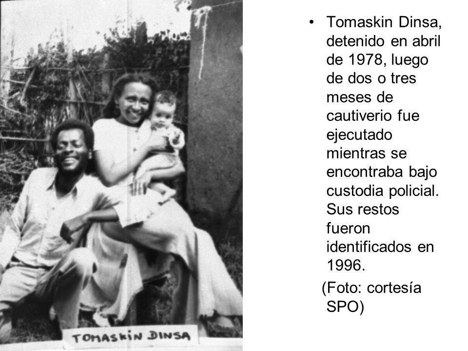 Tomaskin Dinsa, detenido en abril de 1978, luego de dos o tres meses de cautiverio fue ejecutado mientras se encontraba bajo custodia policial. Sus restos fueron identificados en 1996.