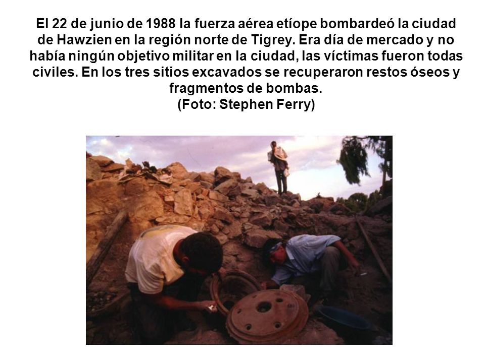 El 22 de junio de 1988 la fuerza aérea etíope bombardeó la ciudad de Hawzien en la región norte de Tigrey.