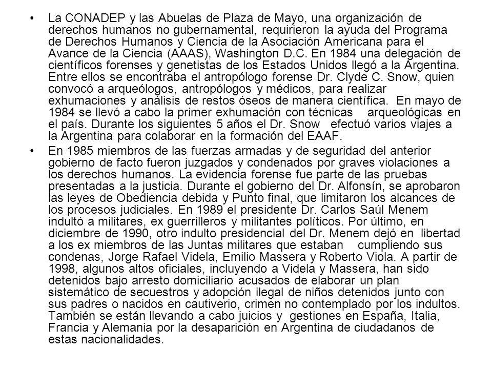La CONADEP y las Abuelas de Plaza de Mayo, una organización de derechos humanos no gubernamental, requirieron la ayuda del Programa de Derechos Humanos y Ciencia de la Asociación Americana para el Avance de la Ciencia (AAAS), Washington D.C. En 1984 una delegación de científicos forenses y genetistas de los Estados Unidos llegó a la Argentina. Entre ellos se encontraba el antropólogo forense Dr. Clyde C. Snow, quien convocó a arqueólogos, antropólogos y médicos, para realizar exhumaciones y análisis de restos óseos de manera científica. En mayo de 1984 se llevó a cabo la primer exhumación con técnicas arqueológicas en el país. Durante los siguientes 5 años el Dr. Snow efectuó varios viajes a la Argentina para colaborar en la formación del EAAF.