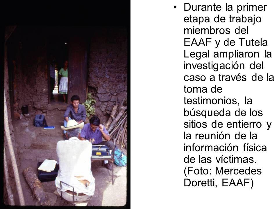 Durante la primer etapa de trabajo miembros del EAAF y de Tutela Legal ampliaron la investigación del caso a través de la toma de testimonios, la búsqueda de los sitios de entierro y la reunión de la información física de las víctimas.