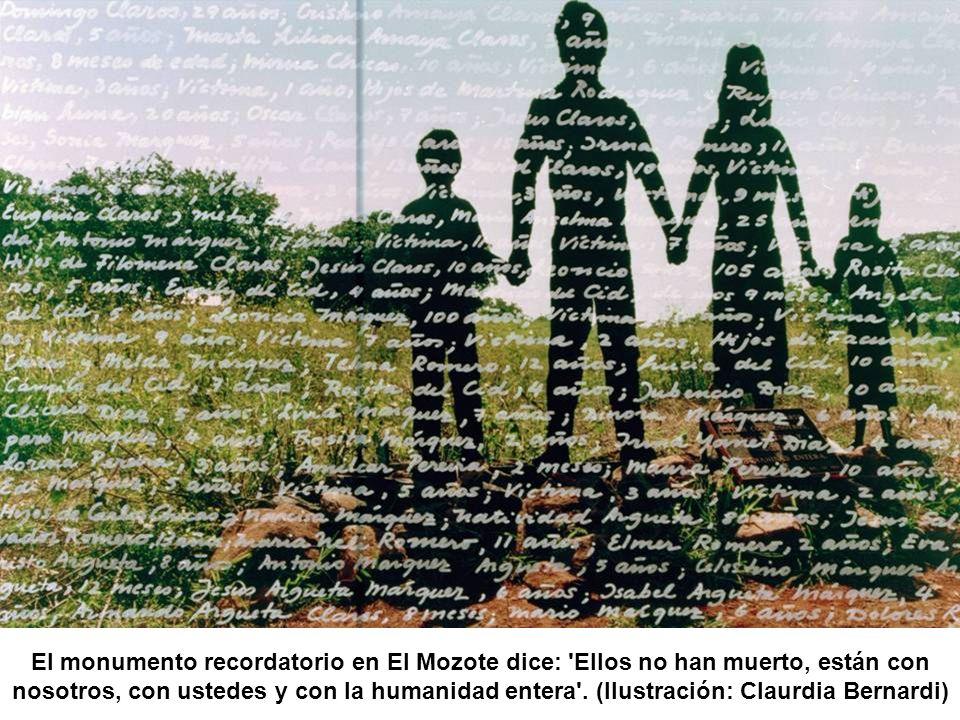 El monumento recordatorio en El Mozote dice: Ellos no han muerto, están con nosotros, con ustedes y con la humanidad entera .