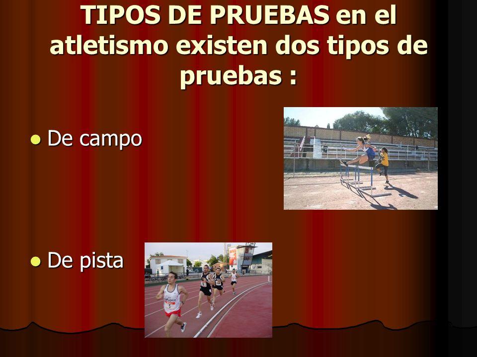 TIPOS DE PRUEBAS en el atletismo existen dos tipos de pruebas :