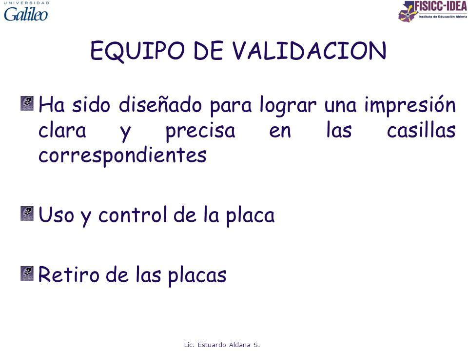 EQUIPO DE VALIDACION Ha sido diseñado para lograr una impresión clara y precisa en las casillas correspondientes.