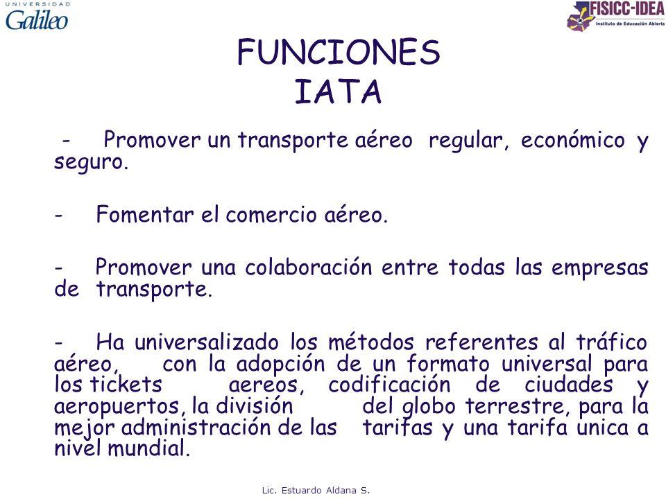 FUNCIONES IATA - Promover un transporte aéreo regular, económico y seguro. - Fomentar el comercio aéreo.