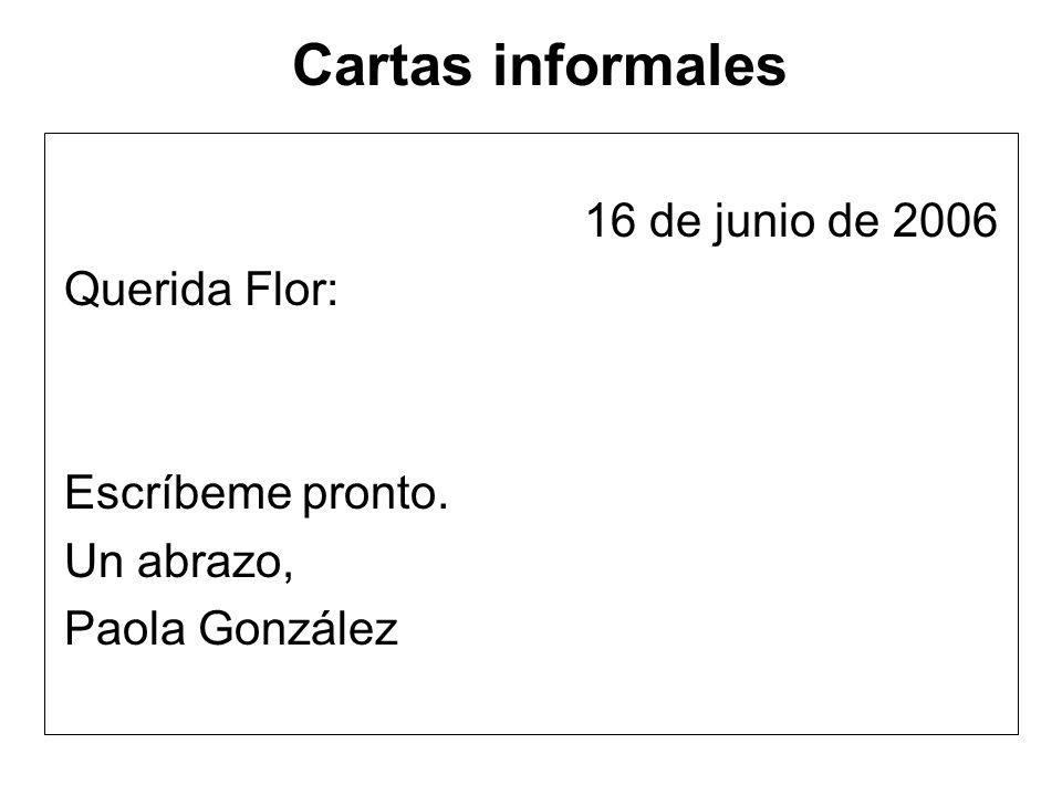 Cartas informales 16 de junio de 2006 Querida Flor: Escríbeme pronto.