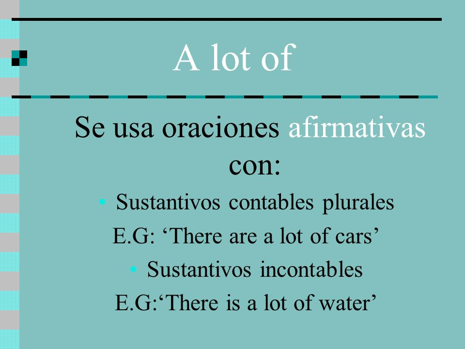 A lot of Se usa oraciones afirmativas con:
