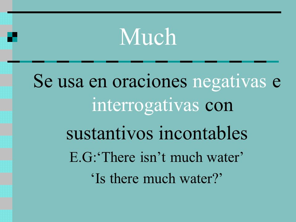 Much Se usa en oraciones negativas e interrogativas con