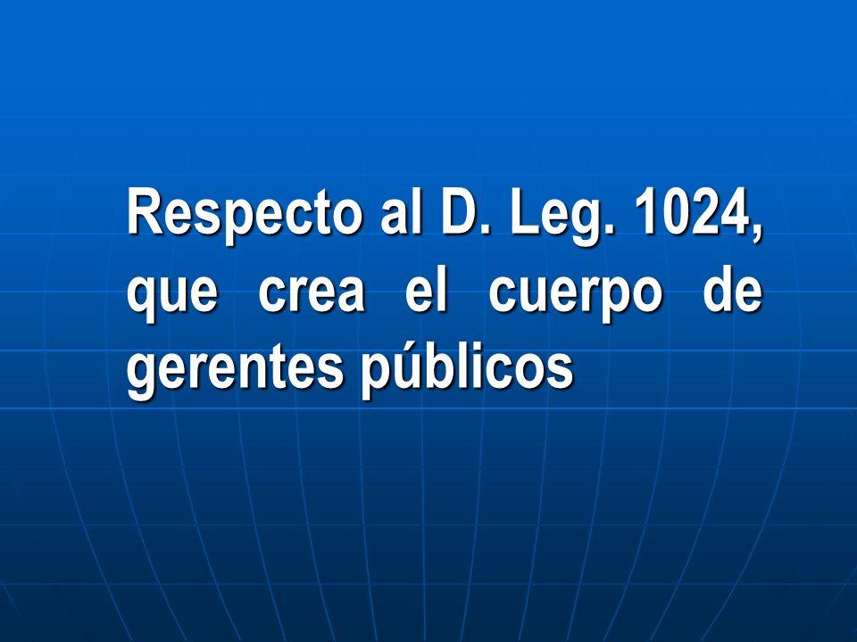Respecto al D. Leg. 1024, que crea el cuerpo de gerentes públicos