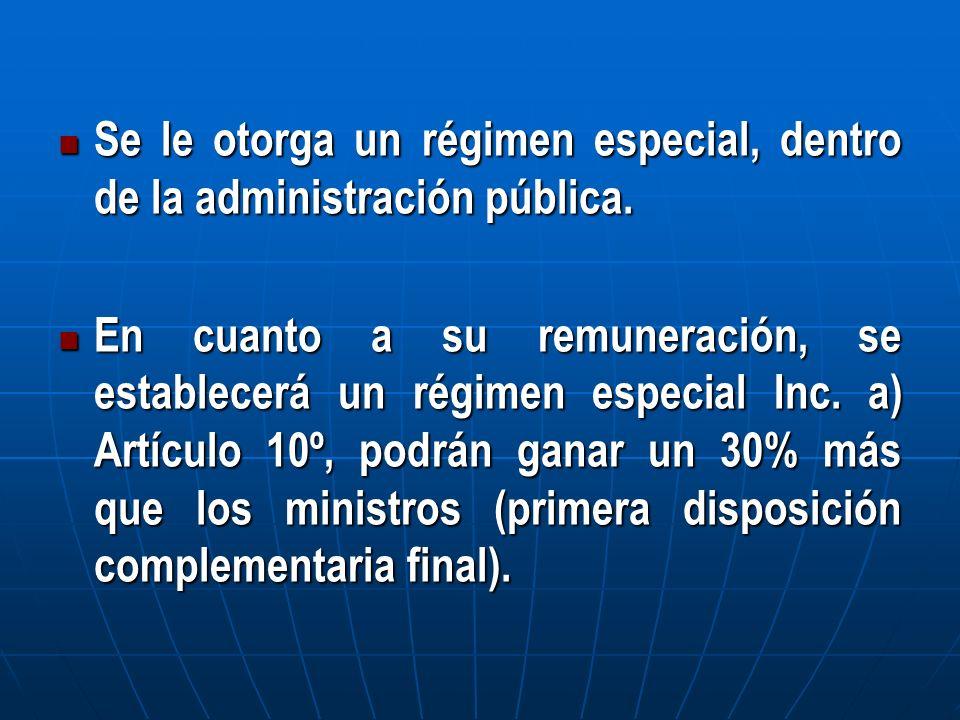 Se le otorga un régimen especial, dentro de la administración pública.