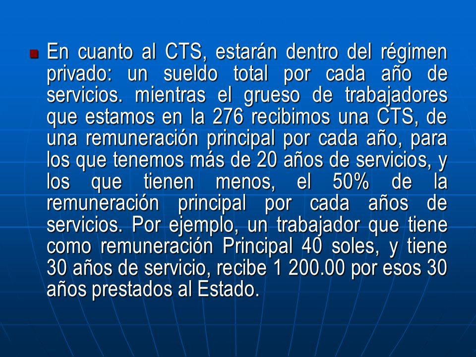 En cuanto al CTS, estarán dentro del régimen privado: un sueldo total por cada año de servicios.