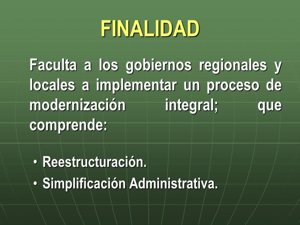 FINALIDAD Faculta a los gobiernos regionales y locales a implementar un proceso de modernización integral; que comprende: