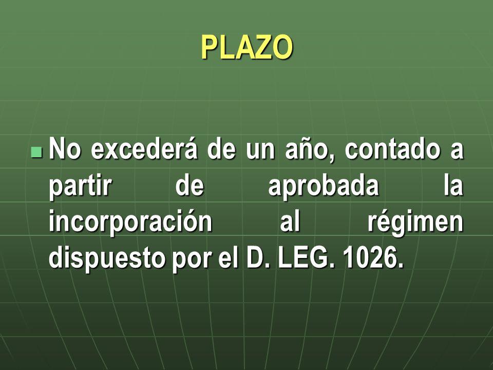 PLAZO No excederá de un año, contado a partir de aprobada la incorporación al régimen dispuesto por el D.