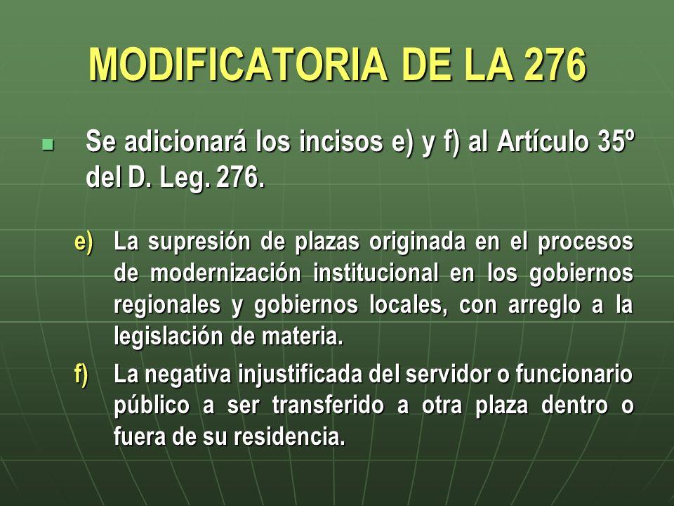 MODIFICATORIA DE LA 276 Se adicionará los incisos e) y f) al Artículo 35º del D. Leg. 276.