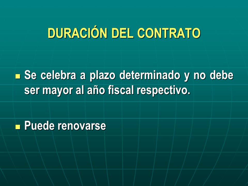 DURACIÓN DEL CONTRATO Se celebra a plazo determinado y no debe ser mayor al año fiscal respectivo.