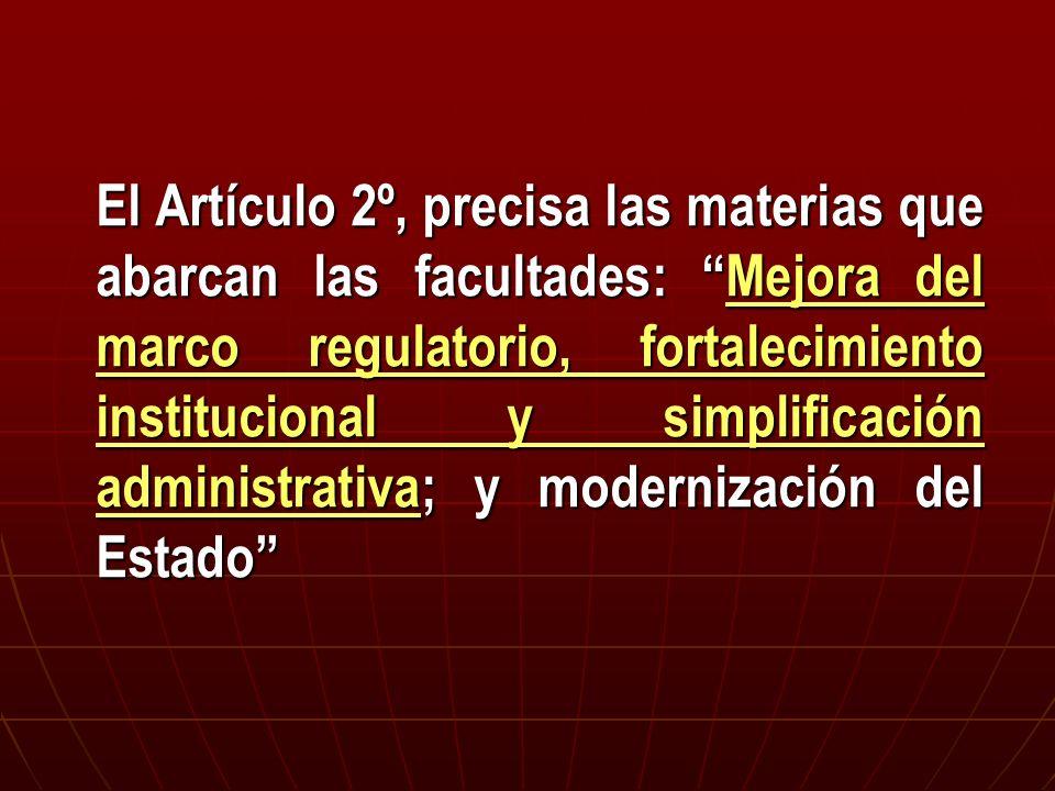 El Artículo 2º, precisa las materias que abarcan las facultades: Mejora del marco regulatorio, fortalecimiento institucional y simplificación administrativa; y modernización del Estado